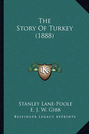 The Story of Turkey (1888) by Stanley Lane Poole