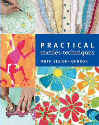 Practical Textiles Techniques by Ruth Sleigh-Johnson