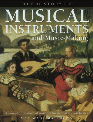 History of Musical Instruments and Music-Making by Max Wade-Matthews image
