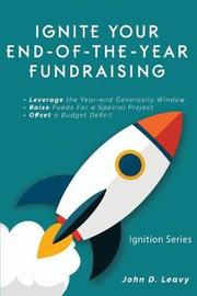 Ignite Your End-Of-The-Year Fundraising by John D Leavy