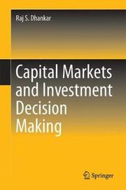 Capital Markets and Investment Decision Making by Raj S. Dhankar