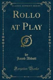 Rollo at Play (Classic Reprint) by Jacob Abbott