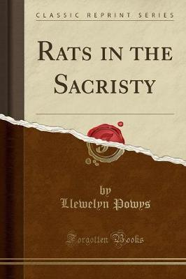 Rats in the Sacristy (Classic Reprint) by Llewelyn Powys