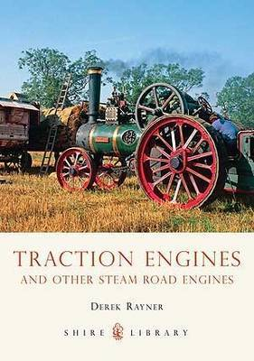 Traction Engines and Other Steam Road Engines by Derek A. Rayner