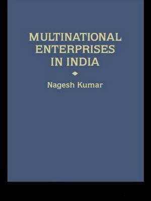 Multinational Enterprises in India by Nagesh Kumar
