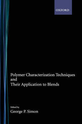 Polymer Characterization Techniques and Their Application to Blends by George P. Simon