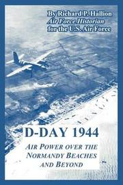 D-Day 1944: Air Power Over the Normandy Beaches and Beyond by Richard P. Hallion image