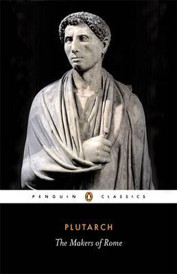 The Makers of Rome by . Plutarch
