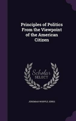 Principles of Politics from the Viewpoint of the American Citizen by Jeremiah Whipple Jenks image