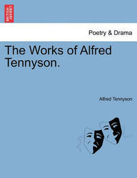 The Works of Alfred Tennyson. by Alfred Tennyson