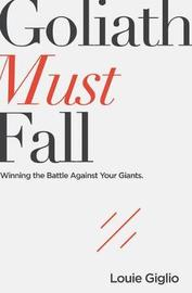 Goliath Must Fall by Louie Giglio
