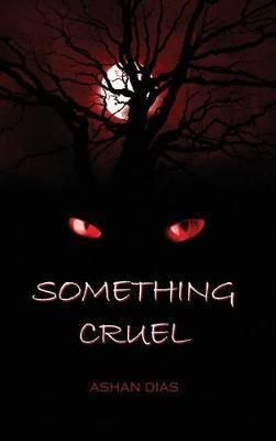 Something Cruel by Ashan Dias