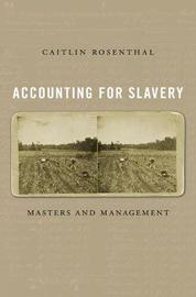 Accounting for Slavery by Caitlin Rosenthal