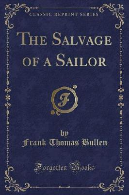 The Salvage of a Sailor (Classic Reprint) by Frank Thomas Bullen