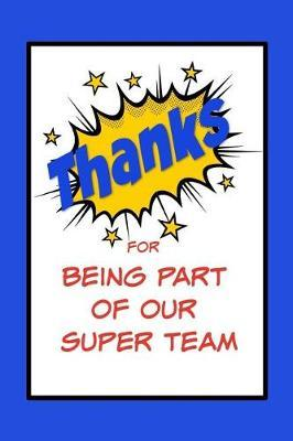 Thanks for Being Part of Our Super Team by Team Excellence Publishing