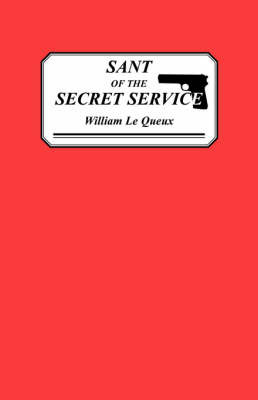 Sant of the Secret Service: Some Revelations of Spies and Spying by William Le Queux image