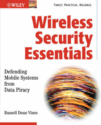 Wireless Security Essentials: Defending Mobile Systems from Data Piracy by Russell Dean Vines image