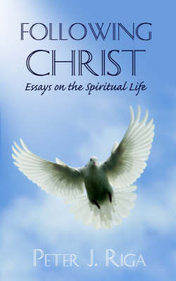 Following Christ: Essays on the Spiritual Life by Peter J. Riga image