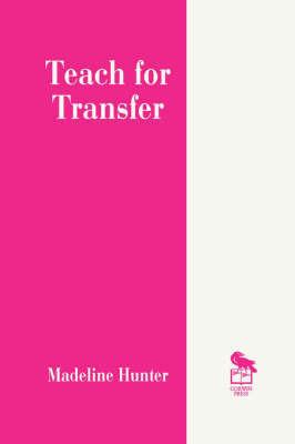 Teach for Transfer by Madeline Hunter