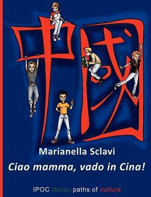 Ciao Mamma, Vado in Cina! by Marianella Sclavi