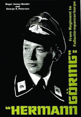 Hermann Goring: From Regiment to Fallschirmpanzerkorps by R.J. Bender