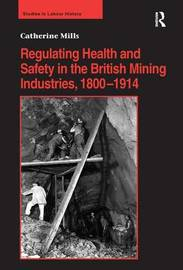 Regulating Health and Safety in the British Mining Industries, 1800-1914 by Catherine Mills image