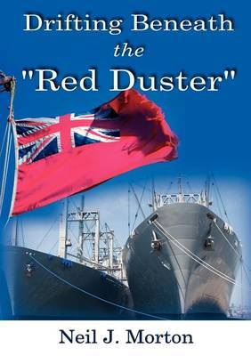 Drifting Beneath the Red Duster by Neil J. Morton