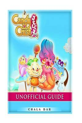 Candy Crush Jelly Saga Unofficial Guide by Chala Dar
