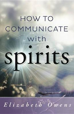 How to Communicate with Spirit by Elizabeth Owens