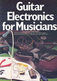 Guitar Electronics for Musicians by Donald Brosnac