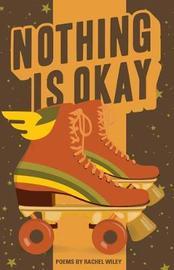 Nothing Is Okay by Rachel Wiley
