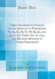 Tariff Information Surveys on the Articles in Paragraphs 83, 84, 85, 86, 87, 88, 89, 90, and 95 of the Tariff Act of 1913 and Related Articles in Other Paragraphs (Classic Reprint) by United States Tariff Commission image