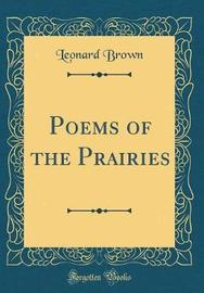 Poems of the Prairies (Classic Reprint) by Leonard Brown image