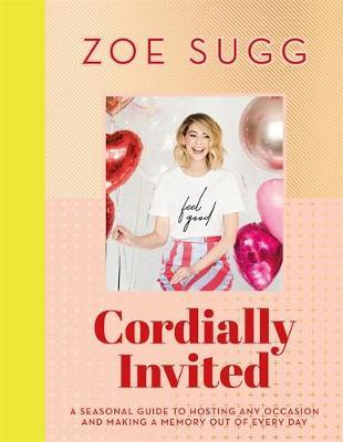 Cordially Invited: a seasonal guide to celebrations and hosting, packed full of advice, recipes, decorations and personal stories by Zoe Sugg