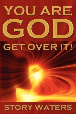 You Are God. Get Over It! by Story Waters image