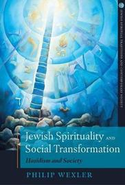 Jewish Spirituality and Social Transformation by Philip Wexler
