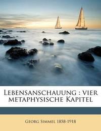 Lebensanschauung: Vier Metaphysische Kapitel by Georg Simmel