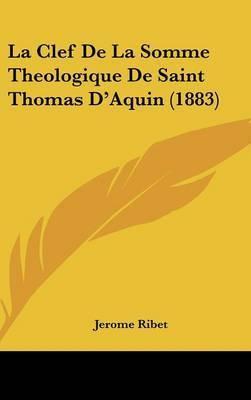 La Clef de La Somme Theologique de Saint Thomas D'Aquin (1883) by Jerome Ribet