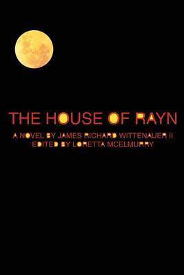 The House of Rayn by James Richard Wittenauer II