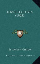 Love's Fugitives (1905) by Elizabeth Gibson