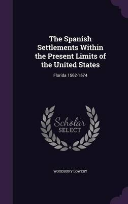 The Spanish Settlements Within the Present Limits of the United States by Woodbury Lowery image