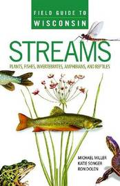 Field Guide to Wisconsin Streams by Michael A. Miller