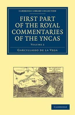 First Part of the Royal Commentaries of the Yncas by Garcillasso de la Vega