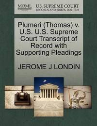 Plumeri (Thomas) V. U.S. U.S. Supreme Court Transcript of Record with Supporting Pleadings by Jerome J Londin