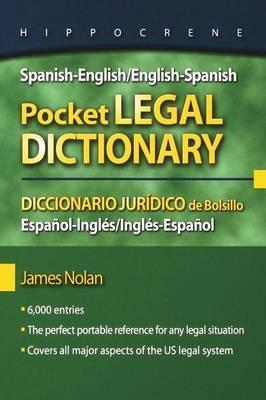 Spanish-English/English-Spanish Pocket Legal Dictionary/Diccionario Juridico de Bolsillo Espanol-Ingles/Ingles-Espanol by James Nolan
