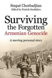 Surviving the Forgotten Armenian Genocide by Smpat Chorbadjian