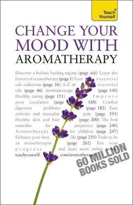 Change Your Mood with Aromatherapy: Teach Yourself by Denise Whichello Brown image