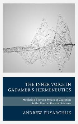The Inner Voice in Gadamer's Hermeneutics by Andrew Fuyarchuk