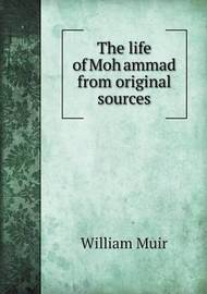 The Life of Moḥammad from Original Sources by William Muir