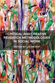 Critical and Creative Research Methodologies in Social Work by Lia Bryant image